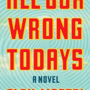 """Review: """"All Our Wrong Todays"""" by ElanMastai"""
